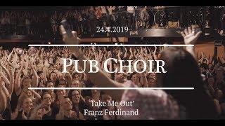 Take Me Out (Franz Ferdinand) - Pub Choir