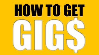 How to get gigs (whatever it takes)
