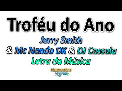 Jerry Smith & Mc Nando DK & DJ Cassula - Troféu do Ano - Letra