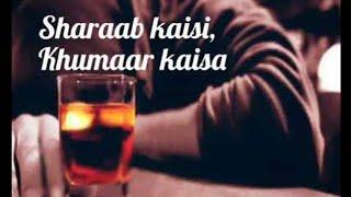 Sharab kaisi khumar kaisa | muze ek sharabi bana diya latest song 2020 | ye halka halka surur hai