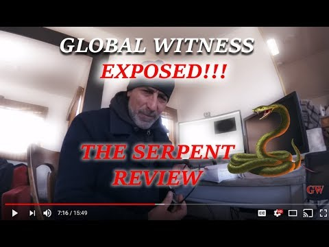 GLOBAL WITNESS EXPOSED!!! THE SERPENT REVIEW