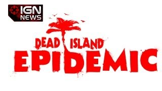 IGN News - Dead Island: Epidemic Announced