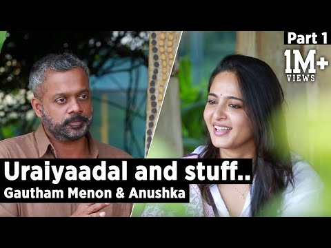 Uraiyaadal and stuff..  Gautham Vasudev Menon & Anushka Shetty  Part 1