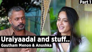 Uraiyaadal and stuff.. | Gautham Vasudev Menon & Anushka Shetty | Part 1