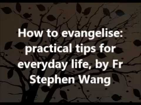 How to evangelise: practical tips for everyday life, by Fr Stephen Wang