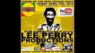 """Lee """"Scratch"""" Perry Productions - Riddim on the Wire 2019-04-05"""