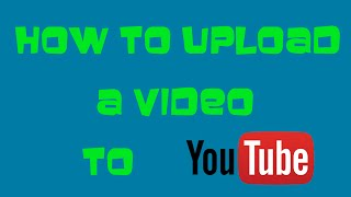 how to upload a video to youtube april 2016 detailed tutorial