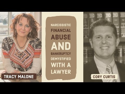 Narcissistic Finiancial Abuse can lead to bankrupcy - Attorney Cory Curtis demystifies bankrupcy