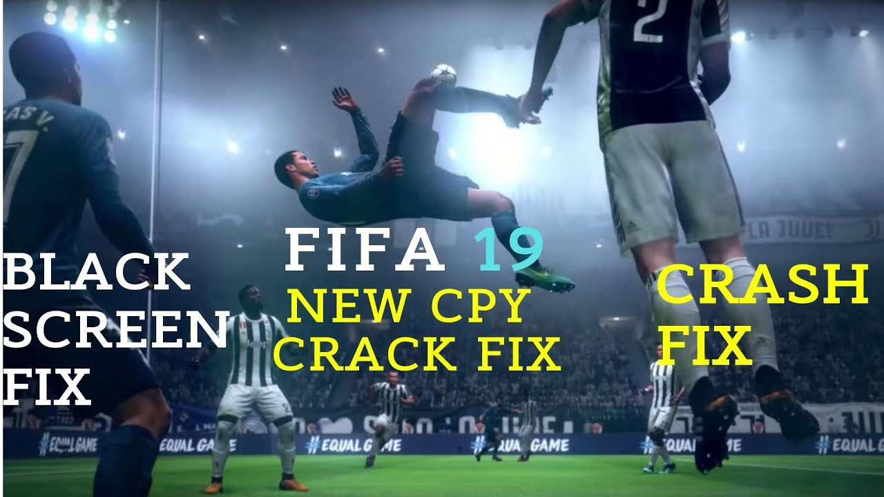 FIFA 19 NEW CPY CRACK FIX | BLACK SCREEN FIX, LAG FIX, CRASH FIX | 100%  WORKING