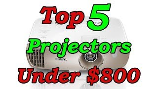Top 5 Best Home Theater Projectors Under $800 for 2018