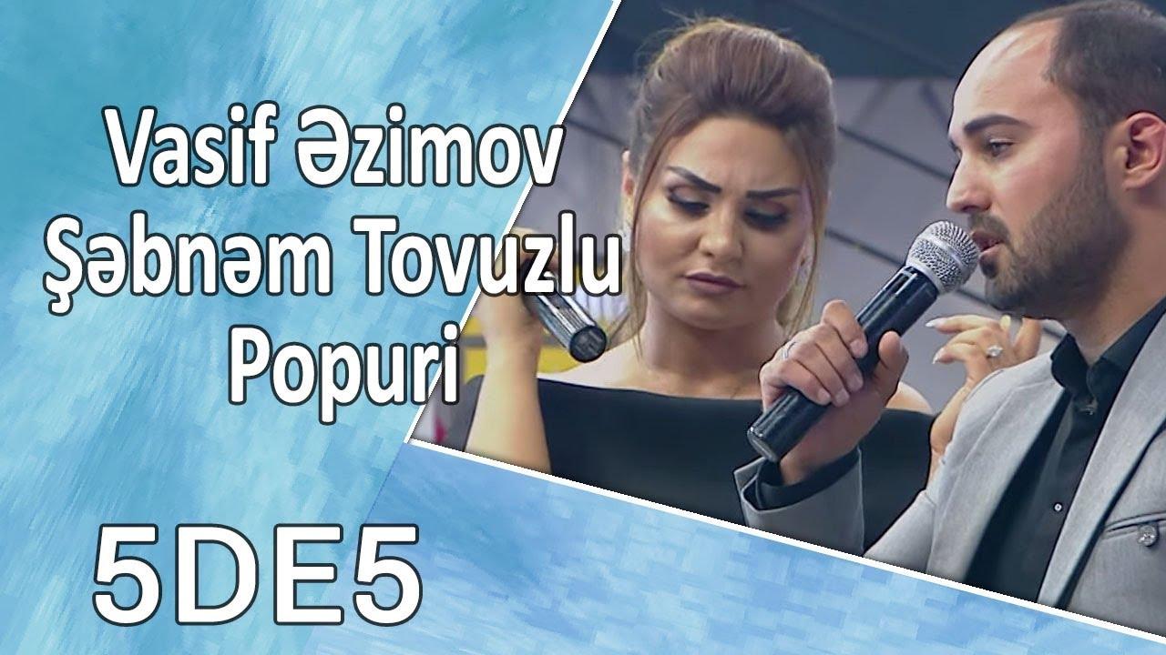 Vasif əzimov Səbnəm Tovuzlu Popuri 5də5 Youtube