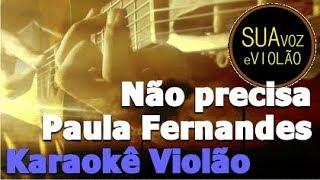 Baixar Não precisa - Paula Fernandes - Karaokê Violão