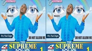 Do Not Allow Me (The Supreme Power - Track 1) By Bro. Paul Chigbo - Official Audio (ENGLISH VERSION)