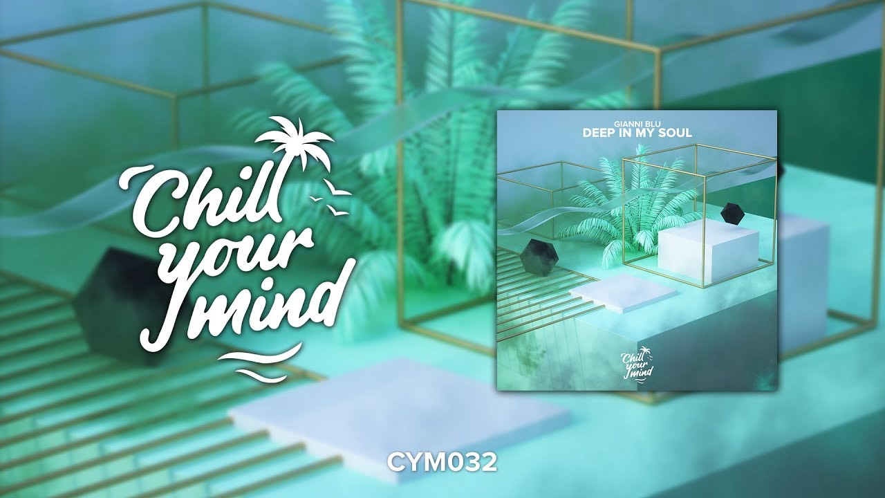 Gianni Blu - Deep In My Soul [ChillYourMind Release]