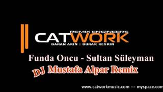 Dj Mustafa Alpar Ft. Catwork Remix Engineers - Funda Oncu - Sultan Süleyman  201