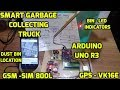 Smart Garbage Collecting Truck Using Arduino, GSM, GPS and Internet of Things (IOT)