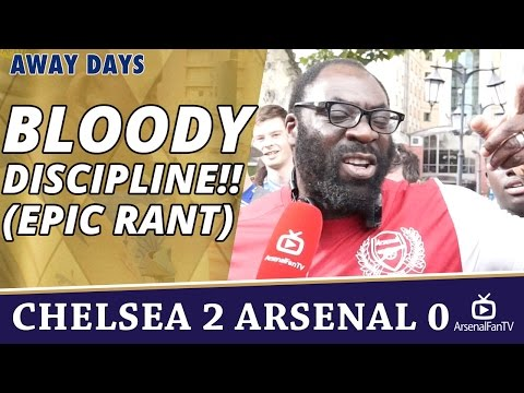 BLOODY DISCIPLINE!! (EPIC RANT) | Chelsea 2 Arsenal 0