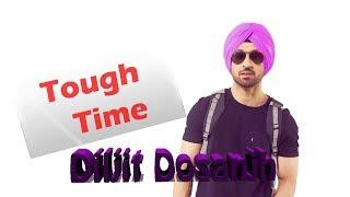 Tough Time   Diljit Dosanjh    new punjabi song 2019   Tough time hun langh gaye ne yaar de