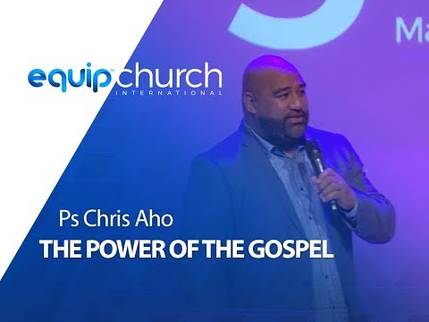 The Power of the Gospel - Ps Chris Aho