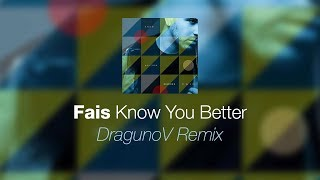 Fais - Know You Better (DragunoV Remix) [audio]