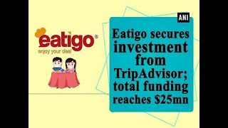 Eatigo secures investment from TripAdvisor; total funding reaches $25mn - #Business News