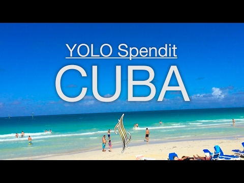 YOLO SPENDIT: CUBA MONEY BEACH FOOD STAY TRAVEL (HOW TO)