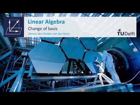 Change of Basis - Mathematics - Linear Algebra - TU Delft