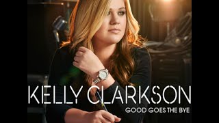 Watch Kelly Clarkson Good Goes The Bye video