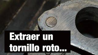 Extraer un tornillo o esparrago roto dos metodos.