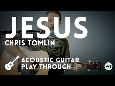 Jesus - Chris Tomlin - Acoustic (with chords)