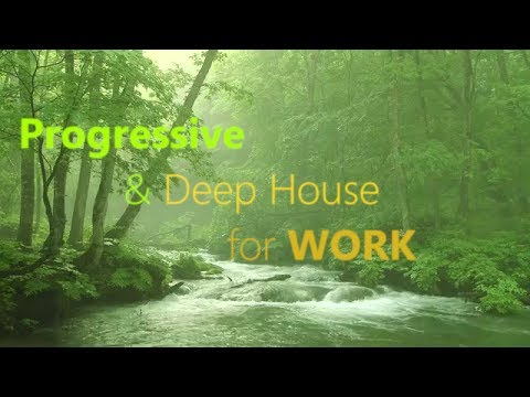Progressive & Deep House for WORK [Background Music for Work and Study]