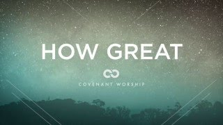 Covenant Worship - How Great (Lyric Video)