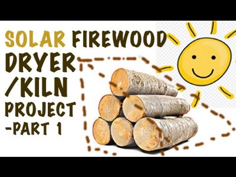 Solar Firewood Dryer/Kiln Project-  Part 1