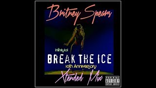 Britney Spears - Break The Ice (Infinity101) 10th Anniversary Extended Remix