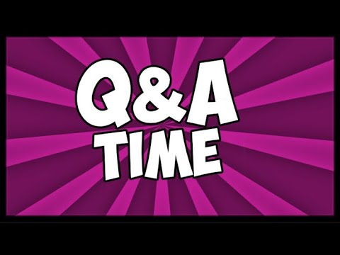 I ANSWER THE QUESTIONS!!!! (click the video to see )