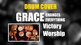 GRACE CHANGES EVERYTHING by Victory Worship - drum cover by Jessy