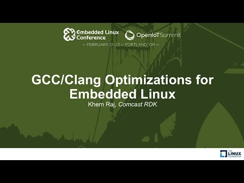 GCC/Clang Optimizations for Embedded Linux - Khem Raj, Comcast RDK