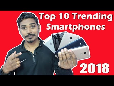 Top 10 Trending Smartphones 2018 – Must Watch