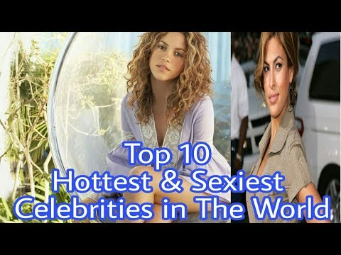 Top 10 Hottest & Sexiest Celebrities in The World