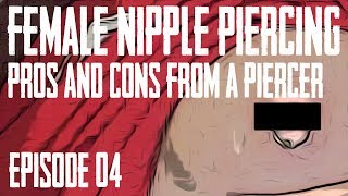 Female Nipple Piercing Pros and Cons from a Piercer - EP 04