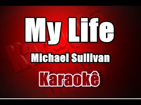 My Life - Michael Sullivan - Karaokê