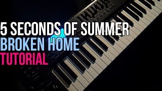 How To Play: 5 Seconds Of Summer - Broken Home (Piano Tutorial)