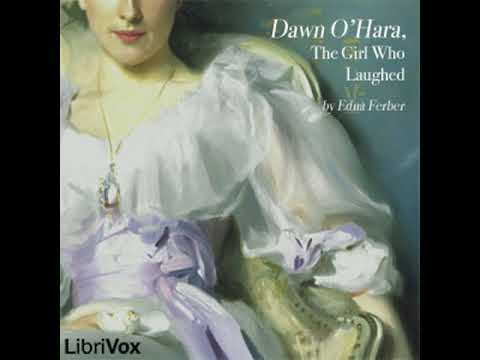 Dawn O'Hara, The Girl Who Laughed by Edna FERBER read by Lee Ann Howlett | Full Audio Book