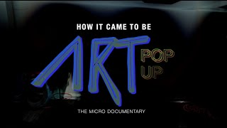 "The Art Pop Up  ""How It Came To Be"" 