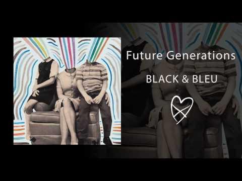 Future Generations - Black & Bleu (Official Audio)