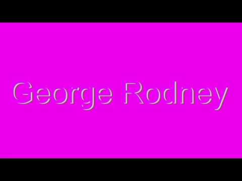 How to Pronounce George Rodney