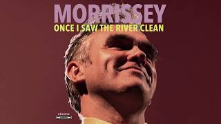 Morrissey - Once I Saw the River Clean (Lyrics:) New album 💙 I Am Not a Dog on a Chain
