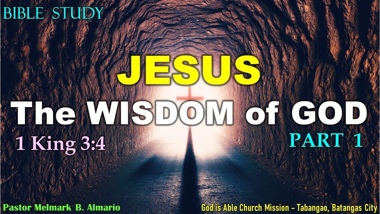 JESUS - the Wisdom of God (1 King 3:4) Part 2 - Bible Study - Pastor Melmark Almario