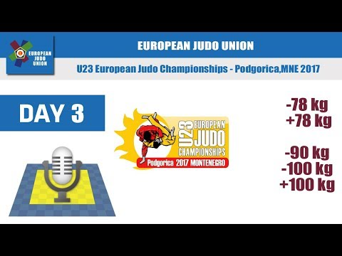 U23 European Judo Championships - Podgorica 2017 - Day 3