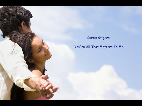 Curtis Stigers – You're All That Matters To Me ( Lyrics )